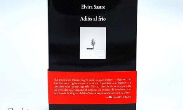 """ELVIRA SASTRE PUBLICA SU NUEVO POEMARIO: """"ADIÓS AL FRÍO"""""""